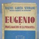 Libros de segunda mano: 1952.- EUGENIO O PROCLAMACION DE LA PRIMAVERA. RAFAEL GARCIA SERRANO. Lote 160881926