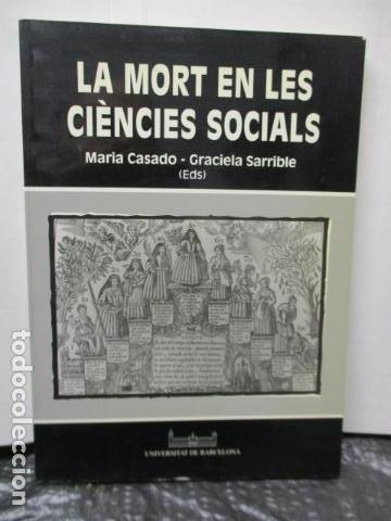 LA MORT EN LES CIENCIES SOCIALS (MARIA CASADO - GRACIELA SARRIBLE) CATALAN - MUY BUEN ESTADO (Libros de Segunda Mano - Pensamiento - Otros)