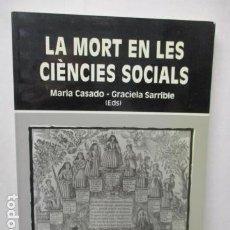 Libros de segunda mano: LA MORT EN LES CIENCIES SOCIALS (MARIA CASADO - GRACIELA SARRIBLE) CATALAN - MUY BUEN ESTADO. Lote 160892974