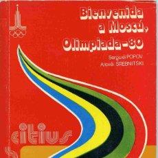 Libros de segunda mano: LIBRO - BIENVENIDA A MOSCÚ - OLIMPIADA-80 - SERGUEI POPOV - ALEXEI SREBNITSKI - 1980. Lote 160944434