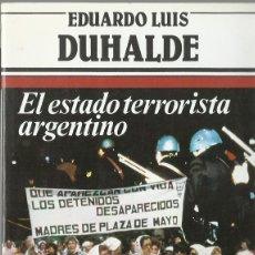 Libros de segunda mano: EDUARDO LUIS DUHALDE : EL ESTADO TERRORISTA ARGENTINO. (ED. ARGOS VERGARA, COL. PRIMERA PLANA, 1983). Lote 160992902