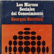Libros de segunda mano: LIBRO - LOS MARCOS SOCIALES DEL CONOCIMIENTO - GEORGES GURVITCH - 1969. Lote 161084394