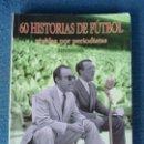 Libros de segunda mano: 60 HISTORIAS DE FUTBOL CONTADA POR PERIODISTAS ALFONSO GIL. Lote 161103994