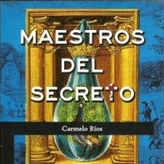 Libros de segunda mano: MAESTROS DEL SECRETO. LA TRADICIÓN INICIÁTICA DE OCCIDENTE -- CARMELO RÍOS. Lote 161127062