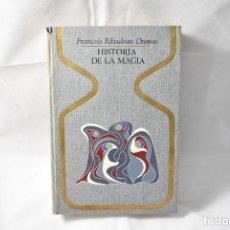 Libros de segunda mano: HISTORIA DE LA MAGIA, RIBADEAU DUMAS, FRANÇOIS. Lote 161148202