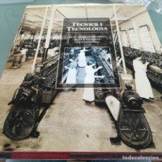 Libros de segunda mano: TECNICS I TECNOLOGIA-EN EL DESENVOLUPAMENT DE LA CATALUNYA CONTEMPORANEA-ENC. CATALANA-2000-PERFECTO. Lote 161164250