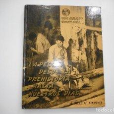 Libros de segunda mano: JOSÉ M. MERINO LA PESCA DESDE LA PREHISTORIA HASTA NUESTROS DÍAS Y93697. Lote 161230566