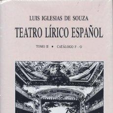 Libros de segunda mano: LUIS IGLESIAS DE SOUZA - TEATRO LÍRICO ESPAÑOL - TOMO II CATÁLOGO F-O. Lote 161238426