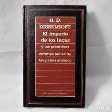 Libros de segunda mano: EL IMPERIO DE LOS INCAS Y LAS PRIMITIVAS CULTURAS INDIAS DE LOS PAÍSES ANDINOS, DISSELHOFF, H.D.. Lote 161239854