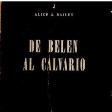 Libros de segunda mano: ALICE BAILEY : DE BELÉN AL CALVARIO (KIER, 1968) LAS INICIACIONES DE JESÚS. Lote 161275310