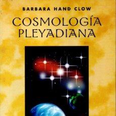 Libros de segunda mano: BARBARA HAND CLOW : COSMOLOGÍA PLEYADIANA (OBELISCO, 2000) . Lote 161275722