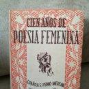 Libros de segunda mano: CIEN AÑOS DE POESÍA FEMENINA - OLIMPO 1943 - COLECCIÓN ORIANA. Lote 161297057