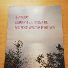 Libros de segunda mano: SANACIÓN MEDIANTE LA FUERZA DE LOS PENSAMIENTOS POSITIVOS. Lote 161302338