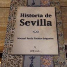 Libros de segunda mano: HISTORIA DE SEVILLA. MANUEL JESÚS ROLDÁN SALGUEIRO. ALMUZARA. 2007. Lote 161346130