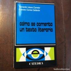 Libros de segunda mano: CÓMO SE COMENTA UN TEXTO LITERARIO - FERNANDO LÁZARO CARRETER; EVARISTO CORREO CALDERÓN. Lote 180855525