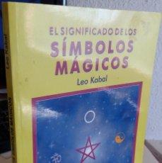 Libros de segunda mano: EL SIGNIFICADO DE LOS SÍMBOLOS MÁGICOS - KABAL, LEO. Lote 161362446