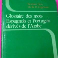 Libros de segunda mano: GLOSSAIRE DES MOTS ESPAGNOLS ET PORTUGAIS DÉRIVÉS DE L'ARABE .REINHART DOZY - DR.W.H.ENGELMAN.. Lote 161391373