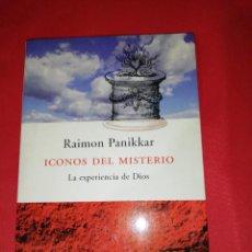 Libros de segunda mano: ICONOS DEL MISTERIO. LA EXPERIENCIA DE DIOS , PANIKKAR, RAIMON. Lote 161422854