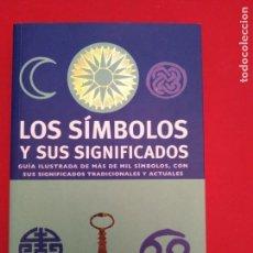 Libros de segunda mano: LOS SIMBOLOS Y SUS SIGNIFICADOS GUIA ILUSTRADA DE MAS DE MIL SIMBOLOS CON SUS SIGNIFICADOS TRADICION. Lote 161440170