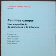 Libros de segunda mano: FAMILIES CANGUR. UNA EXPERIENCIA DE PROTECCIO A LA INFANCIA. PERE AMOROS, JESUS PALACIOS.... Lote 161557394
