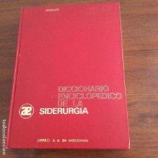 Libros de segunda mano: DICCIONARIO ENCICLOPÉDICO DE LA SIDERURGIA JERÓNIMO VÁZQUEZ LÓPEZ URMO BILBAO 1ª ED. 1974 DIFICIL. Lote 161561034