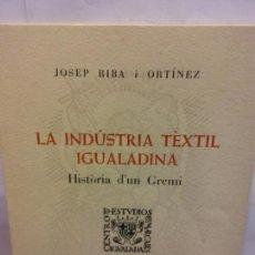 Libros de segunda mano: STQ.JOSEP RIBA.LA INDUSTRIA TEXTIL IGUALADINA.BRUMART TU LIBRERIA.. Lote 161638386