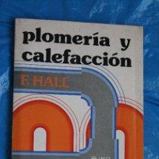 Libros de segunda mano: PLOMERIA Y CALEFACCION, F. HALL, NORIEGA EDITORES, 1ª EDICION 1987. Lote 161718158