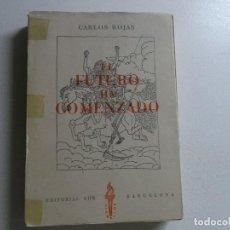 Libros de segunda mano: CARLOS ROJAS, EL FUTURO HA COMENZADO, PRIMERA EDICION, 1958. Lote 161719850