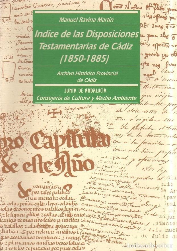 INDICE DE LAS DISPOSICIONES TESTAMENTARIAS DE CADIZ. 1880- 1885. ARCHIVO HISTORICO CADIZ. 1991. (Libros de Segunda Mano - Historia - Otros)