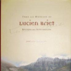 Libros de segunda mano: JOSÉ LUIS ACÍN FANLO : TRAS LAS HUELLAS DE LUCIEN BRIET. BELLEZAS DEL ALTO ARAGÓN. (PRAMES, 2000). Lote 161809914