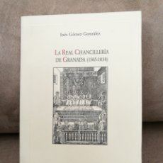 Libros de segunda mano: INÉS GÓMEZ GONZÁLEZ - LA REAL CHANCILLERÍA DE GRANADA (1505-1834) - AYUNTAMIENTO 2005. Lote 161810633