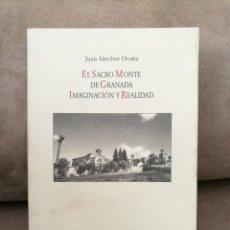 Libros de segunda mano: JUAN SÁNCHEZ OCAÑA - EL SACRO MONTE DE GRANADA IMAGINACIÓN Y REALIDAD - 2007. Lote 161810908