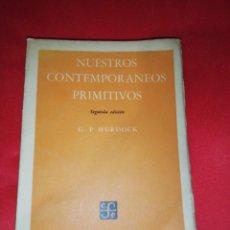 Libros de segunda mano: G. P. MURDOCK, NUESTROS CONTEMPORÁNEOS PRIMITIVOS. Lote 161851854