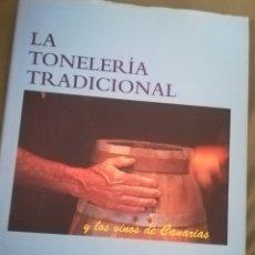 Libros de segunda mano: LA TONELERIA TRADICIONAL Y LOS VINOS DE CANARIAS JUAN JOSÉ OTAMENDI RODRÍGUEZ. Lote 161902245