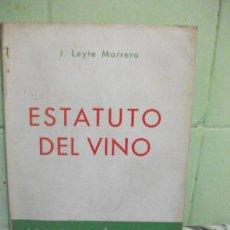 Libros de segunda mano: EL ESTATUTO DEL VINO Y LEGISLACION COMPLEMENTARIA POSTERIOR. 1960. J. LEYTE MARRERO. PEPETO. Lote 161920002