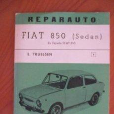 Libros de segunda mano: REPARAUTO BREVE MANUAL DE REPARACIÓN DEL FIAT 850 SEDAN. TRUELSEN. MANUAL 8. MADRID 1967. Lote 161930370