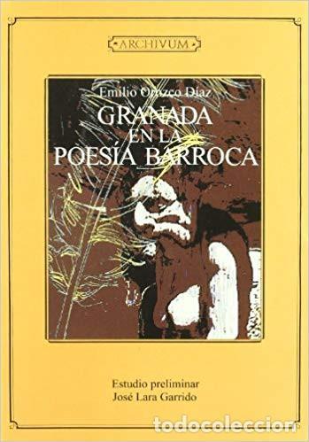GRANADA EN LA POESIA BARROCA - EMILIO OROZCO DIAZ - EDITORIAL UNIVERSIDAD DE GRANADA - 2000 (Libros de Segunda Mano - Historia - Otros)