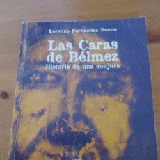 Libros de segunda mano: LAS CARAS DE BÉLMEZ HISTORIA DE UNA CONJURA LORENZO FERNÁNDEZ BUENO ENIGMAS 1999. Lote 161952646