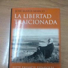 Libros de segunda mano: JOSÉ MARÍA MARCO: LA LIBERTAD TRAICIONADA (SIETE ENSAYOS ESPAÑOLES: COSTA GANIVET, PRAT DE LA RIBA. Lote 161955746