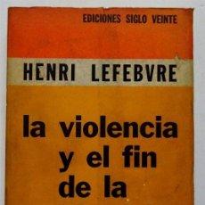 Libros de segunda mano: LA VIOLENCIA Y EL FIN DE LA HISTORIA – HENRI LEFEBVRE. Lote 162010874