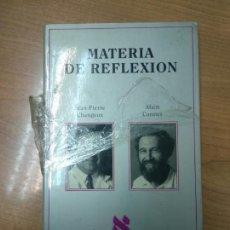 Libros de segunda mano: MATERIA DE REFLEXION. JEAN-PIERRE CHANGEUX Y ALAIN CONNES. . Lote 162099578
