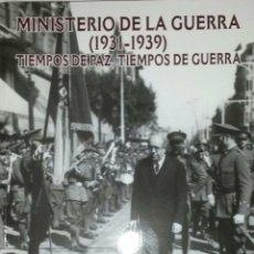 Libros de segunda mano: MINISTERIO DE LA GUERRA (1931-1939). TIEMPO DE PAZ, TIEMPOS DE GUERRA - VV.AA. Lote 162108562