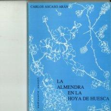 Libros de segunda mano: LA ALMENDRA EN LA HOYA DE HUESCA. CARLOS ASCASO ARÁN. Lote 163885220