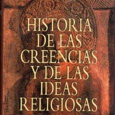 Libros de segunda mano: MIRCEA ELIADE : HISTORIA DE LAS CREENCIAS Y DE LAS IDEAS RELIGIOSAS (HERDER, 1996). Lote 162292502