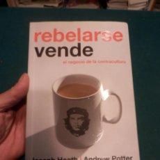 Libros de segunda mano: REBELARSE VENDE (EL NEGOCIO DE LA CONTRACULTURA) LIBRO DE J. HEATH & A. POTTER - TAURUS 2005. Lote 162335298