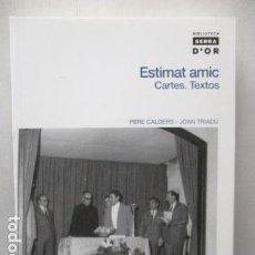 Libros de segunda mano: ESTIMAT AMIC: CARTES. TEXTOS - (BIBLIOTECA SERRA D'OR) - DE PERE CALDERS I RUSIÑOL, JOAN TRIADÚ I ... Lote 162399042
