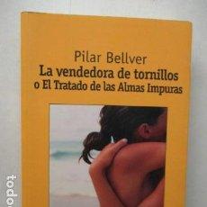 Libros de segunda mano: LA VENDEDORA DE TORNILLOS Ó EL TRATADO DE LAS ALMAS IMPURAS - PILAR BELLVER - ELIPSIS 2006. Lote 162443710