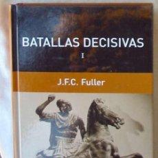 Libros de segunda mano: BATALLAS DECISIVAS I - COLECCIÓN GRANDES BATALLAS - J. F. C. FULLER - RBA 2006 - VER INDICE. Lote 162449106