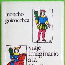 Libros de segunda mano: VIAJE IMAGINARIO A LA ESPAÑA TRANQUISTA - MONCHO GOICOECHEA. Lote 162620250