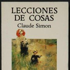Libros de segunda mano: LMV - CLAUDE SIMON.- LECCIONES DE COSAS. EDITORIAL LUMEN. 1987. Lote 162693162